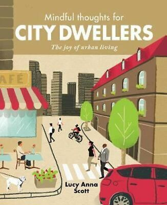 NEW Mindful Thoughts for City Dwellers By Lucy Anna Scott Hardcover