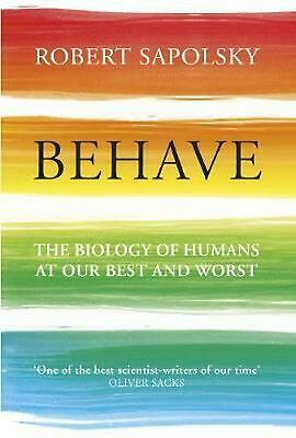 Behave: The Biology of Humans at Our Best and Worst by Robert M. Sapolsky Paperb