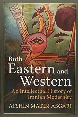 Both Eastern and Western: An Intellectual History of Iranian Modernity by Matin-