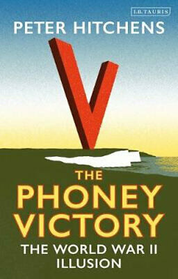 NEW The Phoney Victory By Peter Hitchens Hardcover Free Shipping