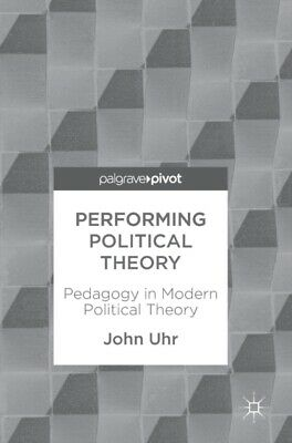PERFORMING POLITICAL THEORY, Uhr, John