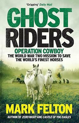 Ghost Riders: Operation Cowboy, the World War Two Mission to Save the World's Fi