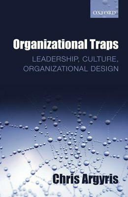 Organisationnels Traps: Leadership, Culture, Design par Argyris, Chr