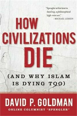 How Civilizations Die: And Why Islam Is Dying Too (Hardback or Cased Book)