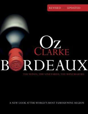 Oz Clarke Bordeaux: A New Look at the World's Most Famous Wine Region by Oz Clar