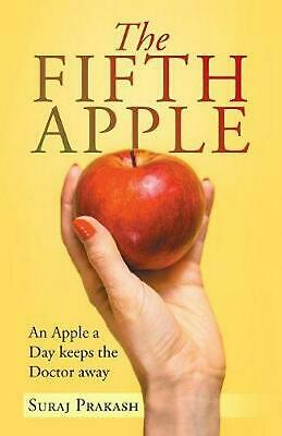 Fifth Apple: An Apple a Day Keeps the Doctor Away by Suraj Prakash (English) Pap