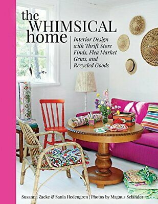The Whimsical Home: Interior Design with Thrift Store Finds, Flea Market Gems, a