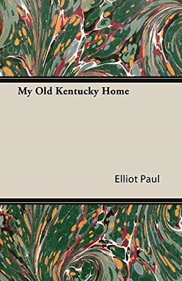 My Old Kentucky Home, Paul, Elliot, Good Condition Book, ISBN 1406739766