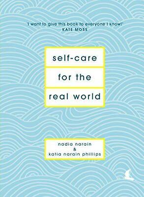 Self-Care for the Real World by Phillips, Katia Narain, Narain, Nadia, NEW Book,