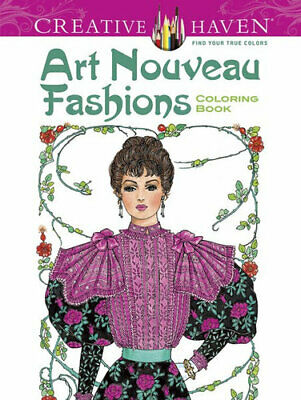 NEW Creative Haven Coloring Book : Art Nouveau Fashions By Ming-Ju Sun Paperback