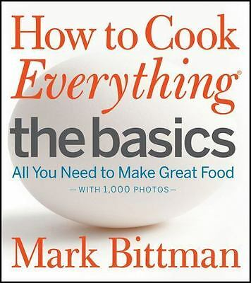 How to Cook Everything The Basics: All You Need to Make Great Food--