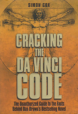 Cracking the Da Vinci Code : The Unauthorized Guide to the Facts behind Dan...