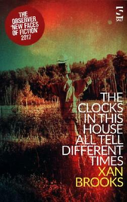 The Clocks in This House All Tell Different Times by Xan Brooks (author)
