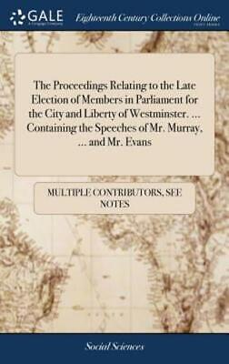 The Proceedings Relating to the Late Election of Members in Parliament for the