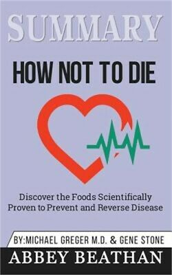 Summary of How Not to Die: Discover the Foods Scientifically Proven to Prevent a