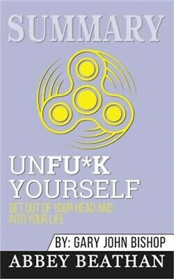 Summary of Unfu*k Yourself: Get Out of Your Head and into Your Life by Gary John