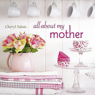 """""""AS NEW"""" Cheryl Saban, All About My Mother, Hardcover Book"""