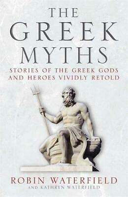 The Greek Myths: Stories of the Greek Gods and Heroes Vividly Retold, Waterfield
