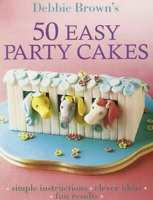 50 Easy Party Cakes by Debbie Brown, Very Good Used Book (Paperback) Fast & FREE
