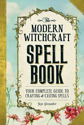 The Modern Witchcraft Spell Book: Your Complete Guide to Crafting and Casting Sp