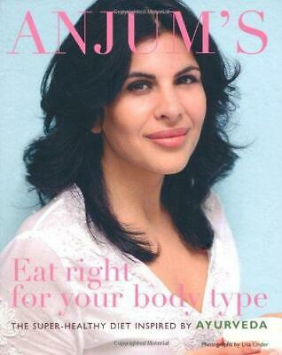 Anjum's Eat Right for Your Body Type: the super-healthy diet inspired by Ayurved