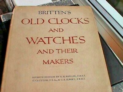 Britten's Old Clocks and Watches and Their Makers - Hardback, 1956