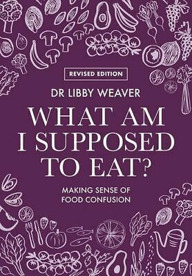 NEW What Am I Supposed To Eat?  By Dr. Libby Weaver Paperback Free Shipping