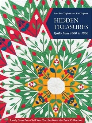 Hidden Treasures, Quilts from 1600 to 1860: Rarely Seen Pre-Civil War Textiles f