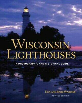 Wisconsin Lighthouses : A Photographic and Historical Guide, Paperback by War...
