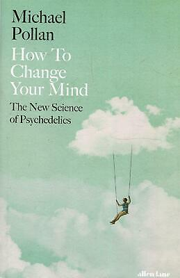 How To Change Your Mind: The New Science von / Psychedelika von Michael Pollan