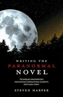 Writing the Paranormal Novel: Techniques and Exercises for Weaving Supernatural