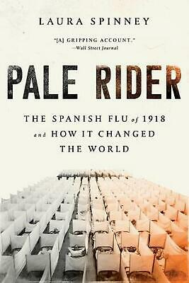 Pale Rider: The Spanish Flu of 1918 and How It Changed the World by Laura Spinne