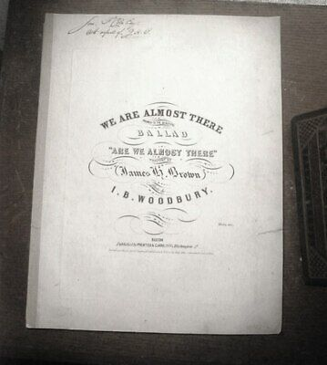 1847 SIGNED Sheet Music WE ARE ALMOST THERE I B Woodbury James.H. Brown VG