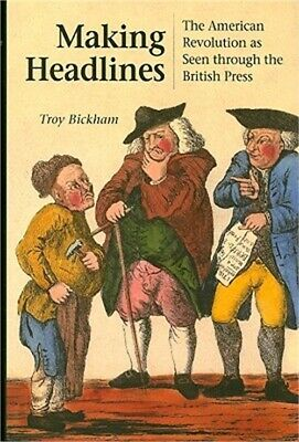 Making Headlines: The American Revolution as Seen Through the British Press (Har