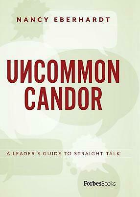 Uncommon Candor: A Leader's Guide to Straight Talk (a Forbesbooks Imprint) by Na