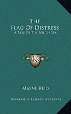 The Flag of Distress: A Tale of the South Sea by Captain Reid, Mayne: New