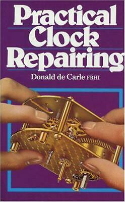 Practical Clock Repairing by Donald De Carle, NEW Book, FREE & Fast Delivery, (H