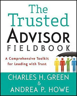 The Trusted Advisor Fieldbook: A Comprehensive Toolkit for Leading with Trust by