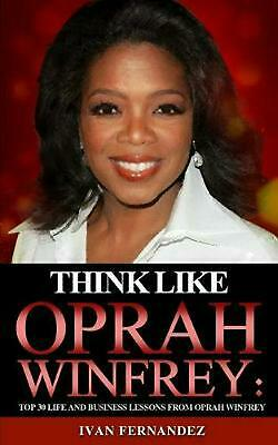 Think Like Oprah Winfrey: Top 30 Life and Business Lessons from Oprah Winfrey by