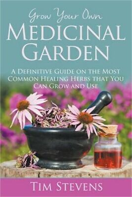 Grow Your Own Medicinal Garden: A Definitive Guide on the Most Common Healing He
