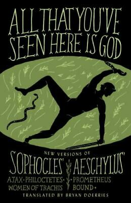 All That You've Seen Here Is God: New Versions of Four Greek Tragedies Sophocles