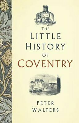 The Little History of Coventry by Peter Walters: New