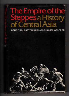 The Empire of the Steppes: A History of Central Asia - Rene Grousset - Rutgers
