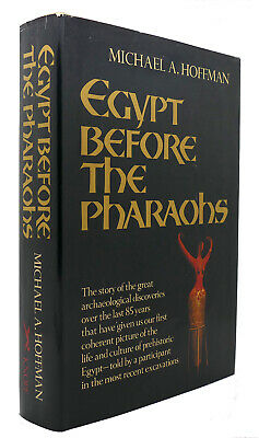 Michael A. Hoffman EGYPT BEFORE PHARAOHS 1st Edition 1st Printing