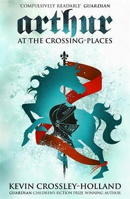At the Crossing-Places: Arthur 2, Kevin Crossley-Holland, New,