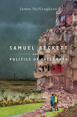 Samuel Beckett and the Politics of Aftermath by James McNaughton (author)