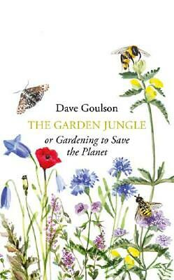 The Garden Jungle, or, Gardening to Save the Planet by Dave Goulson (author)