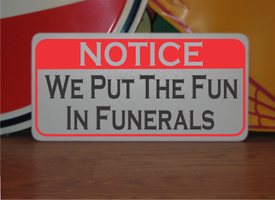 We Put the Fun in Funerals Metal Sign for mortuary home