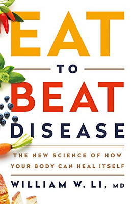 Eat to Beat Disease William W Li MD The New Science of How Your Body Can Heal