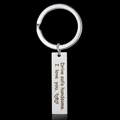 Drive safe handsome I love you Stainless Steel Keychain Keyring Mens Gifts New